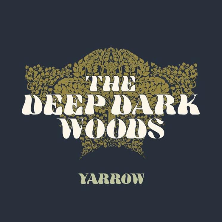 The Deep Dark Woods - Yarrow.