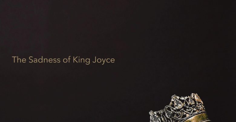 The Sadness of King Joyce